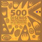 500 Disenos Precolombinos de la Argentina/500 Pre-Colombian Designs From Argentina [With DVD]