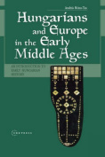 Hungarians and Europe in the Early Middle Ages