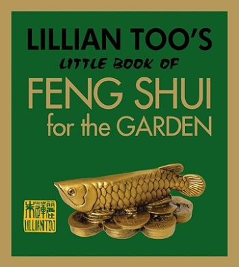 Lillian Too's Little Book of Feng Shui for the Garden (Lillian Too's Little Book of Feng Shui)