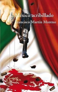 Mexico Acribillado: Una Novela Historica en Cuatro Actos = Riddled Mexico