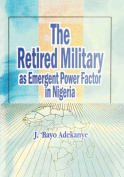 The Retired Military as Emergent Power Factor in Nigeria