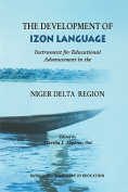 The Development of Izon Language. Instrument for Educational Advancement in the Niger Delta Region