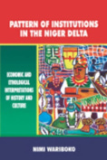 Pattern of Institutions in the Niger Delta. Economic and Ethological Interpretations of History and Culture