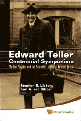 Edward Teller Centennial Symposium: Modern Physics and the Scientific Legacy of Edward Teller