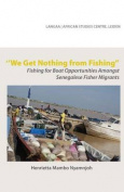 We Get Nothing from Fishing. Fishing for Boat Opportunities Amongst Senegalese Fisher Migrants