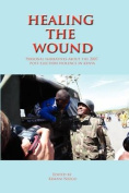 Healing the Wound. Personal Narratives About the 2007 Post-Election Violence in Kenya