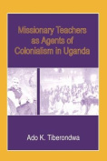 Missionary Teachers as Agents of Colonisation in Uganda