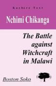 Nchimi Chikanga. The Battle Against Witchcraft in Malawi