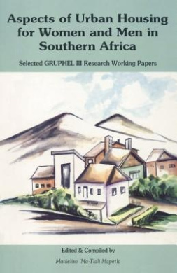 Aspects of Urban Housing for Women and Men in Southern Africa: Selected Gruphel III Research Working Papers