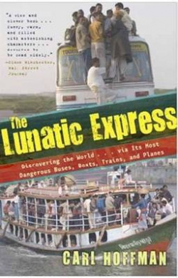 Lunatic Express: Discovering the World via Its Most Dangerous Buses, Boats, Trains, and Planes