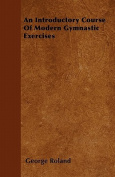 An Introductory Course of Modern Gymnastic Exercises