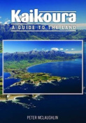 Kaikoura - a guide to the land