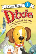 Dixie Loves School Pet Day (I Can Read! - Level 1