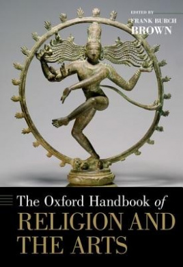 The Oxford Handbook of Religion and the Arts (Oxford Handbooks)