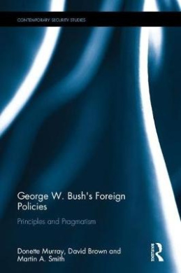 George W. Bush's Foreign Policies: Principles and Pragmatism (Contemporary Security Studies)