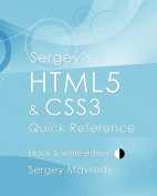 Sergey's Html5 & Css3 Quick Reference  : Black & White Edition