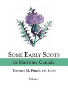 Some Early Scots in Maritime Canada. Volume I