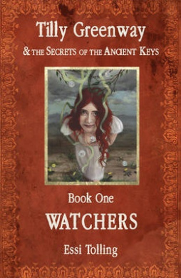 Tilly Greenway and the Secrets of the Ancient Keys: Book One: Watchers
