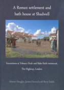 A Roman settlement and bath house at Shadwell