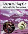 The Dragon Style (Learn to Play Go Volume III)