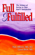 Full & Fulfilled  : The Science of Eating to Your Soul's Satisfaction