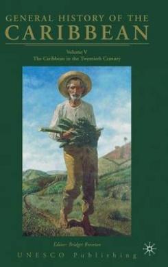 General History of the Caribbean UNESCO: The Caribbean in the Twentieth Century: Volume 5