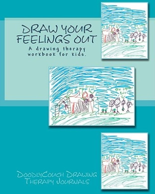 Draw Your Feelings Out: A Drawing Therapy Workbook.