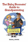 The Baby Boomers' Guide to Grandparenting