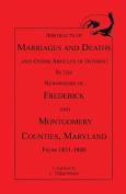 Abstracts of Marriages and Deaths ... in the Newspapers of Frederick and Montgomery Counties, Maryland, 1831-1840