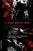 A Chupar Gladiolo, Patron! [Spanish]