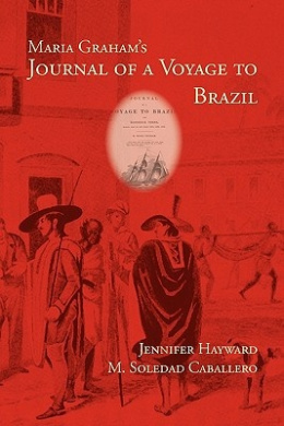Maria Graham's Journal of a Voyage to Brazil (Writing Travel)