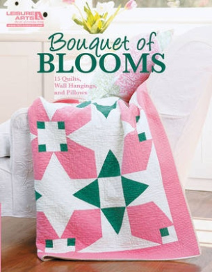 Bouquet of Blooms: 15 Quilts, Wall Hangings, and Pillows