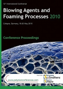 Blowing Agents and Foaming Processes 2010 Conference Proceedings