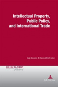 Intellectual Property, Public Policy, and International Trade