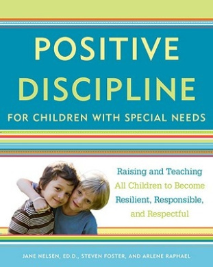 Positive Discipline for Children with Special Needs: Raising and Teaching All Children to Become Resilient, Responsible, and Respectful (Positive Discipline Library)
