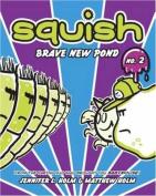 Squish #2: Brave New Pond