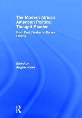 The Modern African American Political Thought Reader: from David Walker to Barack Obama