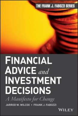 Financial Advice and Investment Decisions: A Manifesto for Change (Frank J. Fabozzi Series)