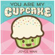 You Are My Cupcake [Board Book]