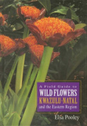 A field guide to wild flowers of Kwa-Zulu Natal and the Easter Region
