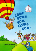Come Down Now, Flying Cow!