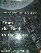 The Annotated Jules Verne, from the Earth to the Moon, Direct in Ninety-Seven Hours and Twenty Minutes