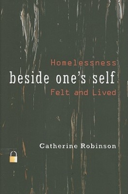 Beside One's Self: Homelessness Felt and Lived (Space, Place, and Society)