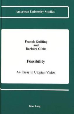 Possibility: An Essay in Utopian Vision (American University Studies, Series 5: Philosophy)