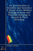 An Introduction to Heredity and Genetics; A Study of the Modern Biological Laws and Theories Relating to Animal & Plant Breeding