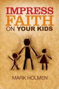 Impress Faith on Your Kids