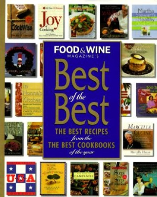 Food & Wine Presents Best of the Best  : The Best Recipes from the Best Cookbooks of the Year; Volume 1 (Food & Wine Best of the Best Recipes Cookbook)