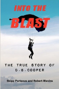 Into the Blast - The True Story of D.B. Cooper - Revised Edition