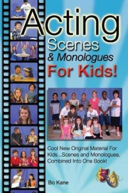 Acting Scenes & Monologues for Kids!  : Original Scenes and Monologues Combined Into One Very Special Book!