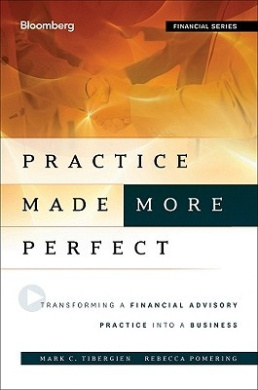 Practice Made (More) Perfect: Transforming a Financial Advisory Practice into a Business (Bloomberg Financial)